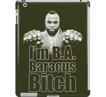 I'm B.A. Baracus B*tch iPad Case/Skin