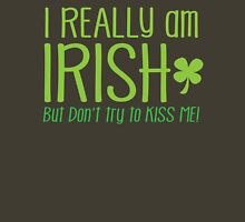 I REALLY am IRISH- but don't try to KISS ME! Unisex T-Shirt