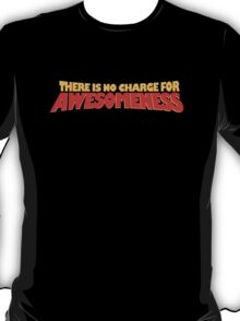 There Is No Charge For Awesomeness T-Shirt