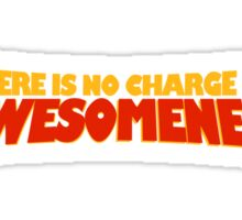 There Is No Charge For Awesomeness Sticker