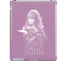 I'm Peg Bundy B*tch iPad Case/Skin