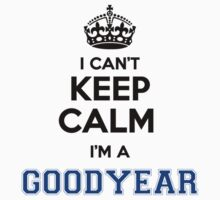 I cant keep calm Im a GOODYEAR by icant
