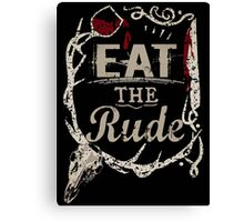 EAT THE RUDE (3) Canvas Print