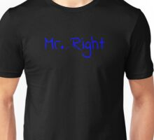 Mr. (almost never) Right Unisex T-Shirt