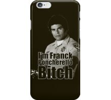 I'm Franck Poncherello B*tch  iPhone Case/Skin