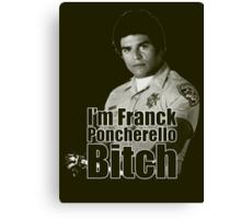 I'm Franck Poncherello B*tch  Canvas Print