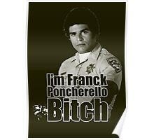 I'm Franck Poncherello B*tch  Poster