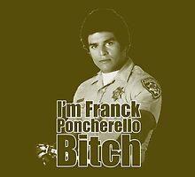 I'm Franck Poncherello B*tch  by Saph