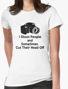 Photographers - I shoot people and sometimes cut their heads off Womens Fitted T-Shirt
