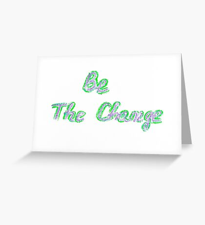 Be the change, colorful hand writing on paper, lifestyle change conceptual image Greeting Card
