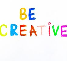 Be Creative - colorful hand writing on paper, free thinking concept image by Stanciuc