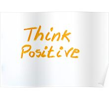 Think Positive, colorful hand writing on paper, positive thinking conceptual image Poster