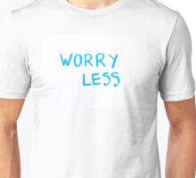 Worry less Unisex T-Shirt