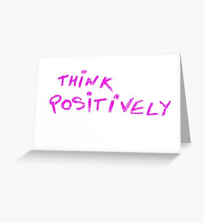 Think Positive Greeting Card