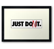 Just Don't Framed Print