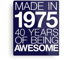 Cool 'Made in 1975, 40 Years of Being Awesome' T-shirts, Hoodies, Accessories and Gifts Metal Print