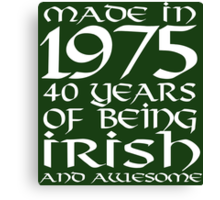 Cool 'Made in 1975, 40 Years of Being Irish and Awesome' T-shirts, Hoodies, Accessories and Gifts Canvas Print