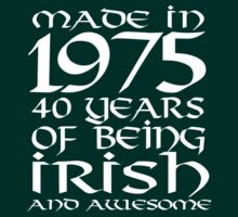 Cool 'Made in 1975, 40 Years of Being Irish and Awesome' T-shirts, Hoodies, Accessories and Gifts by Albany Retro