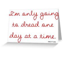 Dread one day at a time Greeting Card