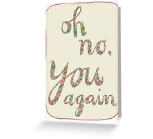 Oh no, you again Greeting Card