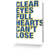 Clear Eyes. Full Hearts. Can't Lose. Greeting Card