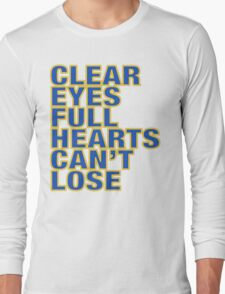 Clear Eyes. Full Hearts. Can't Lose. Long Sleeve T-Shirt