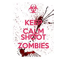 Keep Calm and Shoot Zombies Photographic Print