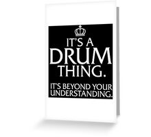 Excellent 'It's a Drum Thing. It's Beyond Your Understanding.' T-shirts, Hoodies, Accessories and Gifts Greeting Card