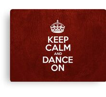 Keep Calm and Dance On - Glossy Red Leather Canvas Print