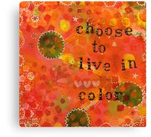 Choose to Live in Color Canvas Print