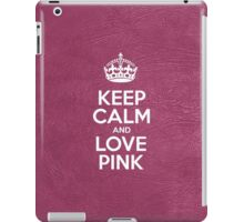 Keep Calm and Love Pink - Glossy Pink Leather iPad Case/Skin