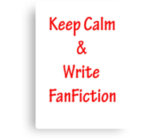 Keep Calm and Write FanFiction Canvas Print