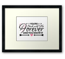 You're Stuck With Me - Valentine/Anniversary Sentiment Framed Print