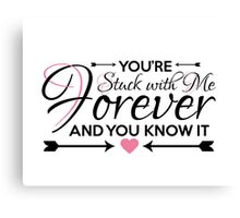 You're Stuck With Me - Valentine/Anniversary Sentiment Canvas Print
