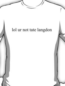 lol ur not tate langdon T-Shirt