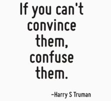 If you can't convince them, confuse them. by Quotr
