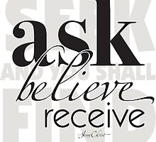 ask, believe, receive by rasama