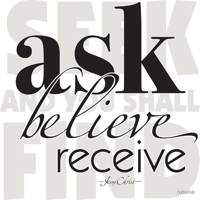 ask, believe, receive by rasama