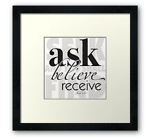 ask, believe, receive Framed Print