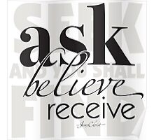 ask, believe, receive Poster