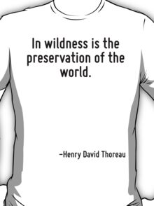 In wildness is the preservation of the world. T-Shirt