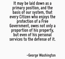 It may be laid down as a primary position, and the basis of our system, that every Citizen who enjoys the protection of a Free Government, owes not only a proportion of his property, but even of his  by Quotr