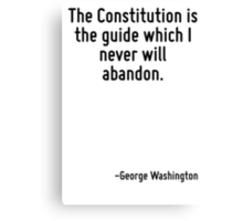 The Constitution is the guide which I never will abandon. Canvas Print