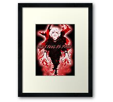 All I Feel Is Pain (Tokyo Ghoul) Framed Print