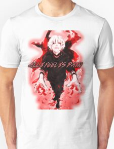 All I Feel Is Pain (Tokyo Ghoul) Unisex T-Shirt