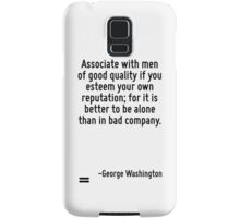 Associate with men of good quality if you esteem your own reputation; for it is better to be alone than in bad company. Samsung Galaxy Case/Skin