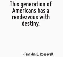 This generation of Americans has a rendezvous with destiny. by Quotr