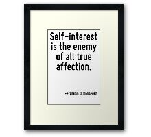 Self-interest is the enemy of all true affection. Framed Print