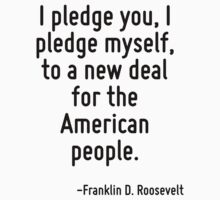 I pledge you, I pledge myself, to a new deal for the American people. by Quotr