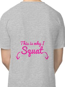 This Is Why I Squat Classic T-Shirt